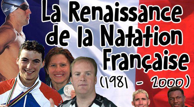 La Renaissance de la Natation Française (1981 – 2000)