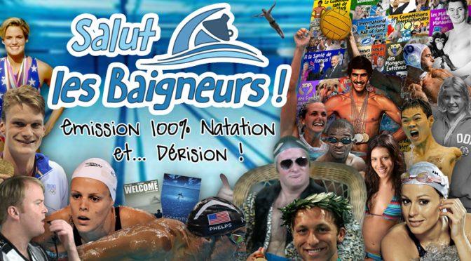Salut les Baigneurs – L'Emission 100% Natation et… Dérision !