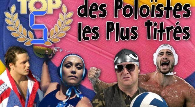 TOP 5 des Poloïstes les plus titrés de l'Histoire